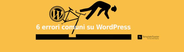 Principianti su WordPress? 6 errori comuni da evitare